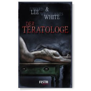 Der Teratologe von Edward Lee & Wrath James White