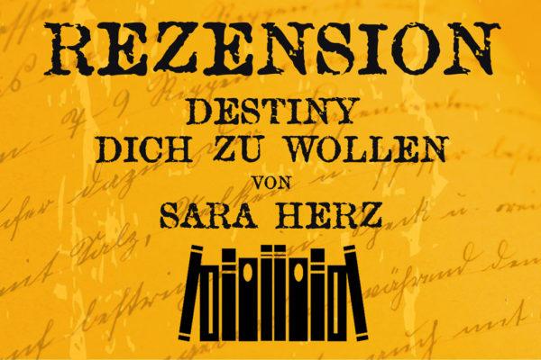 Rezension zu Destiny - Dich zu wollen von Sara Herz