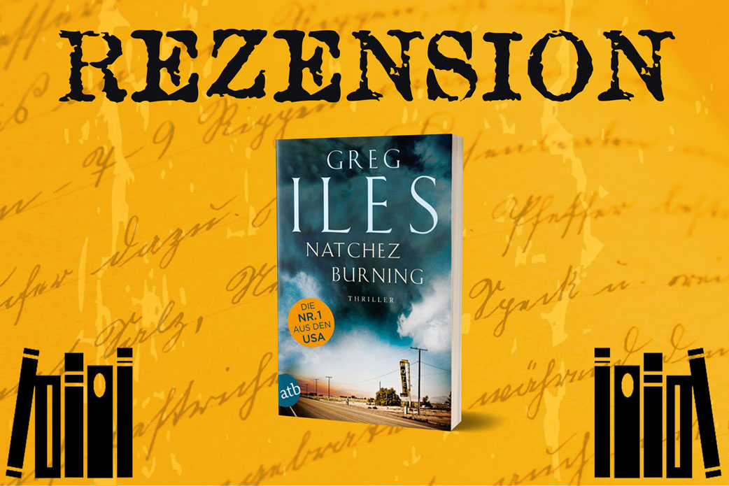 Rezension Natchez Burning von Greg Iles mit Cover
